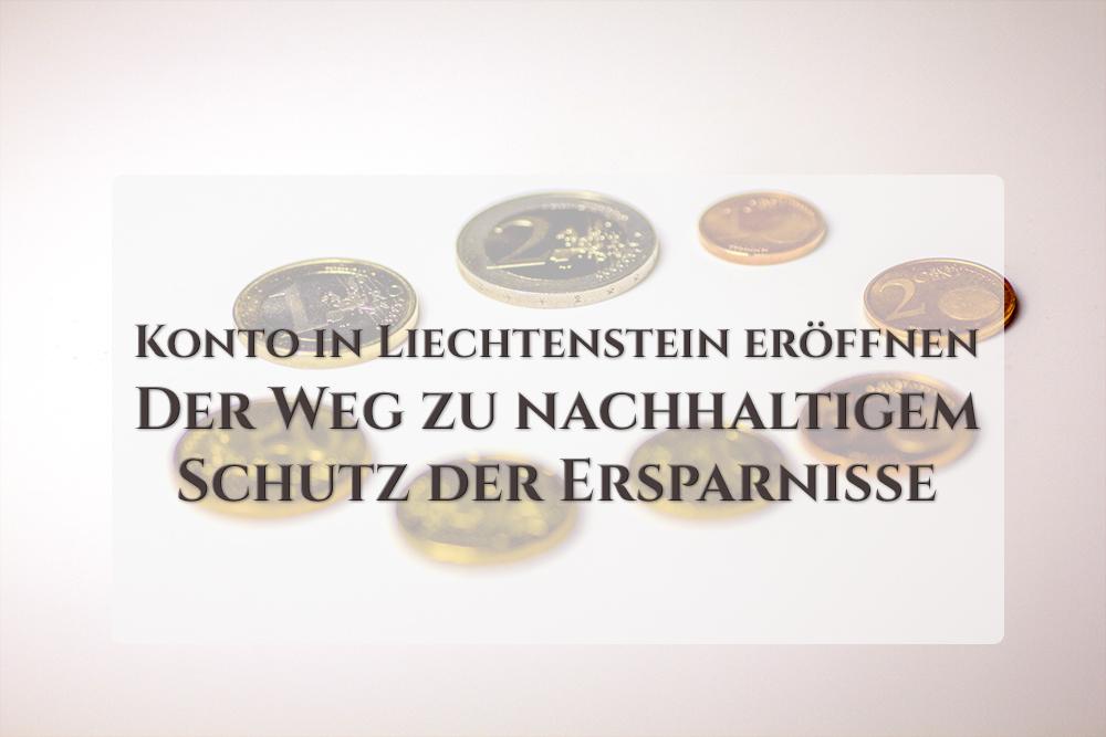 Konto in Liechtenstein eröffnen - Der Weg zu nachhaltigem Schutz der Ersparnisse